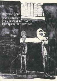 Baptiste Brun - Jean Dubuffet et la besogne de l'Art Brut - Critique du primitivisme.