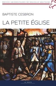 La Petite Eglise- A la recherche de prêtres (1826-1853) - Baptiste Cesbron |