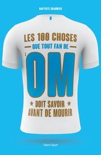 Baptiste Chaumier - Les 100 choses que tout fan de l'OM doit savoir avant de mourir.