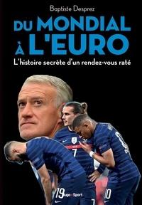 Baptiste Desprez - Du mondial à l'Euro - Dans les coulisses des bleus champions du monde.