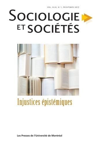 Baptiste Godrie et Marie Dos Santos - Sociologie et sociétés  : Sociologie et sociétés. Vol. 49 No. 1, Printemps 2017 - Injustices épistémiques.