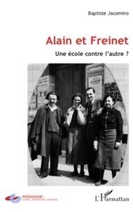 Baptiste Jacomino - Alain et Freinet - Une école contre l'autre ?.