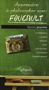 Baptiste Jacomino - Apprendre à philosopher avec Foucault.