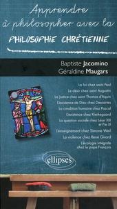 Baptiste Jacomino et Géraldine Maugars - Apprendre à philosopher avec la philosophie chrétienne.