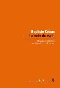Baptiste Kotras - La voix du Web - Nouveaux régimes de l'opinion sur Internet.