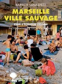 Baptiste Lanaspeze - Marseille, Essai d'écologie urbaine - Ville sauvage.