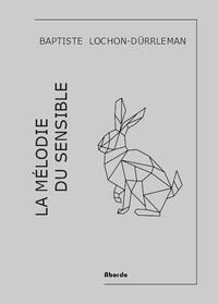 Baptiste Lochon-Dürrleman - La mélodie du sensible.