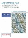 Baptiste-Marrey et Pascal Dibie - Arts, territoires, villes : mutation des espaces et territoires urbains - Actes du 9e colloque interdisciplinaire Icône-Image, 2-4 mai 2013. 1 Cédérom
