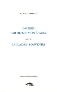 Baptiste-Marrey - Ombres par dessus mon épaule suivi de Ballades-souvenirs.