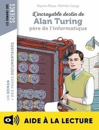 Mathilde George et Baptiste Massa - L'incroyable destin d'Alan Turing, père de l'informatique - Lecture aidée.