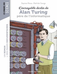Mathilde George et Baptiste Massa - L'incroyable destin d'Alan Turing, père de l'informatique.