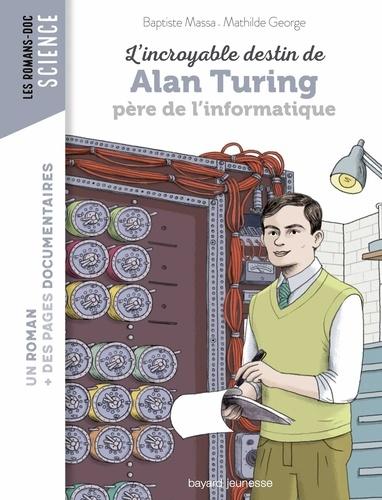 Mathilde George et Baptiste Massa - L'incroyable destin d'Alan Turing, père de l'informatique.