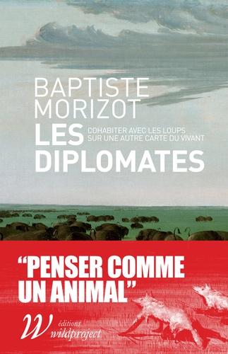 Baptiste Morizot - Les diplomates - Cohabiter avec les loups sur une autre carte du vivant.