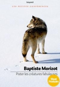 Baptiste Morizot - Pister les créatures fabuleuses.