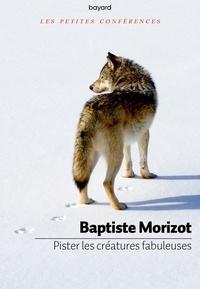 Téléchargements gratuits livres audio ipod Pister les créatures fabuleuses par Baptiste Morizot 9782227496521