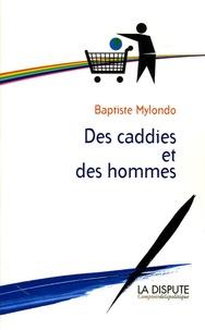 Baptiste Mylondo - Des caddies et des hommes - Consommation citoyenne contre société de consommation.