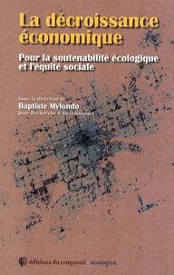 Baptiste Mylondo - La décroissance économique - Pour la soutenabilité écologique et l'équité sociale.
