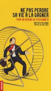 Baptiste Mylondo - Ne pas perdre sa vie à la gagner - Pour un revenu de citoyenneté.