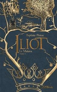 Baptiste Piriou - Iliot Tome 2 : Le Matava.