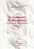 Baptiste Rappin - Au fondement du management - Théologie de l'organisation - Tome 1.