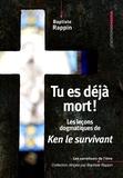 Baptiste Rappin - Tu es déjà mort ! - Les leçons dogmatiques de Ken le survivant.