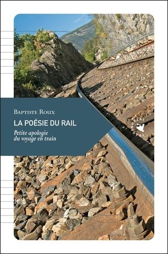 Baptiste Roux - La poésie du rail - Petite apologie du voyage en train.