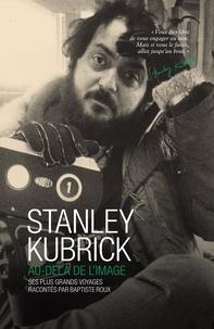 Baptiste Roux - Stanley Kubrick - Au-delà de l'image.