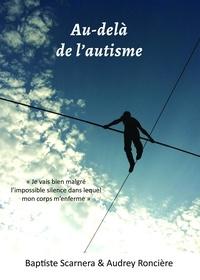Baptiste Scarnera et Audrey Roncière - Au-delà de l'autisme - Je vais bien malgré l'impossible silence dans lequel mon corps m'enferme.