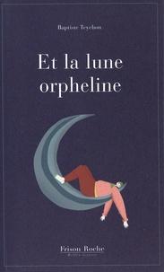 Baptiste Teychon - Et la lune orpheline.