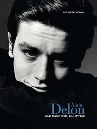 Baptiste Vignol - Alain Delon - Une carrière, un mythe.