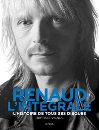 Baptiste Vignol - Renaud, l'intégrale - L'histoire de tous ses disques.