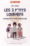 Bapu et  B'rams - Les 3 p'tits loubards - Superméchants contre superpouvoirs.