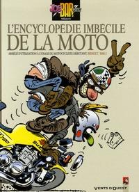 Bar 2 et Michel Bidault - L'encyclopédie imbécile de la moto - Abrégé d'utilisation à l'usage du motocycliste débutant.