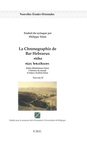 Bar Hebraeus - La Chronographie de Bar Hebraeus - L'histoire du monde d'Adam à Kubilai Khan Volume 2.