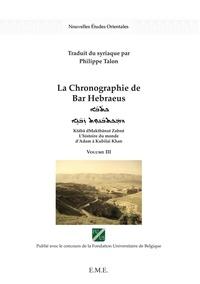 Bar Hebraeus - La Chronographie de Bar Hebraeus - L'histoire du monde d'Adam à Kubilai Khan Volume 3.