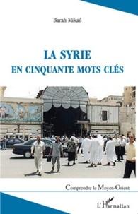 Barah Mikaïl - La Syrie en cinquante mots clés.