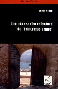 """Barah Mikaïl - Une nécessaire relecture du """"Printemps arabe""""."""