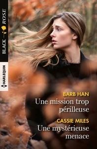 Barb Han et Cassie Miles - Une mission trop périlleuse - Une mystérieuse menace.