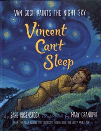 Barb Rosenstock et Mary GrandPré - Vincent Can't Sleep - Van Gogh paints the night sky.