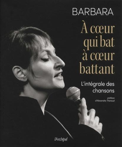 Barbara - A coeur qui bat, à coeur battant - L'intégrale des chansons.