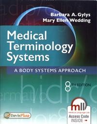 Barbara A. Gylys et Mary Ellen Wedding - Medical Terminology Systems - A Body Systems Approach.
