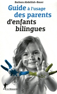 Guide à l'usage des parents d'enfants bilingues - Barbara Abdelilah-Bauer |