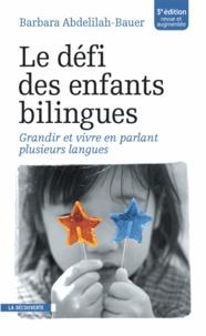 Barbara Abdelilah-Bauer - Le défi des enfants bilingues - Grandir et vivre en parlant plusieurs langues.