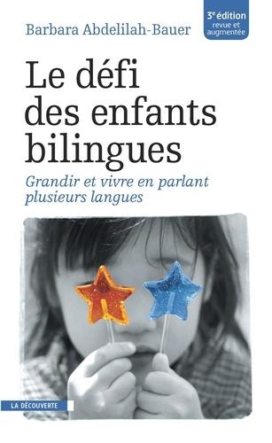 Le défi des enfants bilingues. Grandir et vivre en parlant plusieurs langues 3e édition revue et augmentée