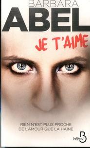 Téléchargements gratuits de livres réels Je t'aime par Barbara Abel  en francais
