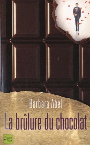 Barbara Abel - La brûlure du chocolat.