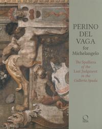 Barbara Agosti et Silvia Ginzburg - Perino del Vaga for Michelangelo - The Spalliera of the Last Judgment in the Galleria Spada.