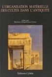 Barbara Anagnostou-Canas - L'organisation matérielle des cultes dans l'Antiquité.