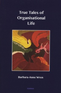 Barbara-Anne Wren - True Tales of Organisational Life.