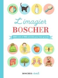 Barbara Arroyo et Stéphanie Rubini - L'imagier Boscher - 200 mots et 100 activités pour bien grandir.